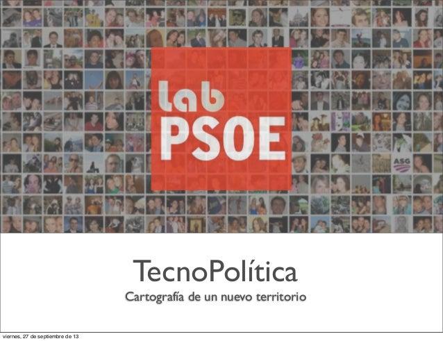 TecnoPolítica Cartografía de un nuevo territorio viernes, 27 de septiembre de 13