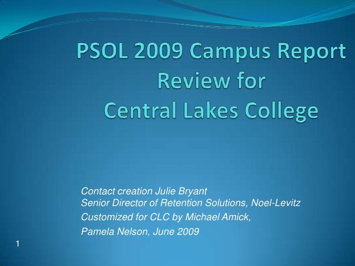 PSOL 2009 Campus Report Review for Central Lakes College <br />Contact creation Julie BryantSenior Director of Retention S...
