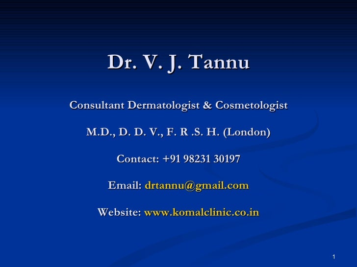 Dr. V. J. Tannu Consultant Dermatologist & Cosmetologist M.D., D. D. V., F. R .S. H. (London) Contact: +91 98231 30197 Ema...