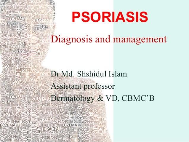 PSORIASIS Diagnosis and management Dr.Md. Shshidul Islam Assistant professor Dermatology & VD, CBMC'B