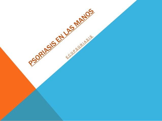 ecopsoriasis.com INTRODUCCIÓN La psoriasis en las manos puede desarrollarse englobada en varios de los tipos de psoriasis ...