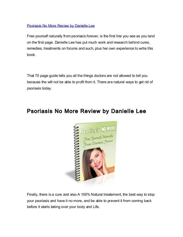 Psoriasis No More Review by Danielle LeeFree yourself naturally from psoriasis forever, is the first line you see as you l...