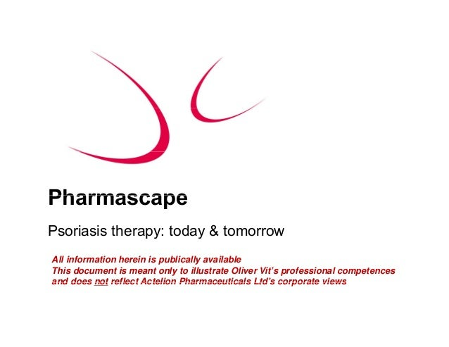 PharmascapePsoriasis therapy: today & tomorrowAll information herein is publically availableThis document is meant only to...
