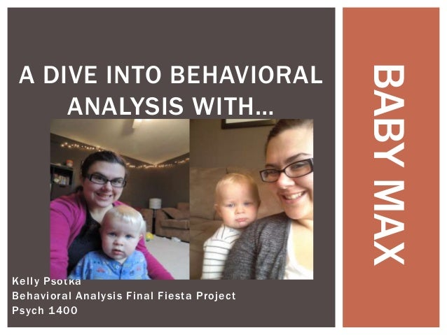 Kelly Psotka Behavioral Analysis Final Fiesta Project Psych 1400 A DIVE INTO BEHAVIORAL ANALYSIS WITH… BABYMAX