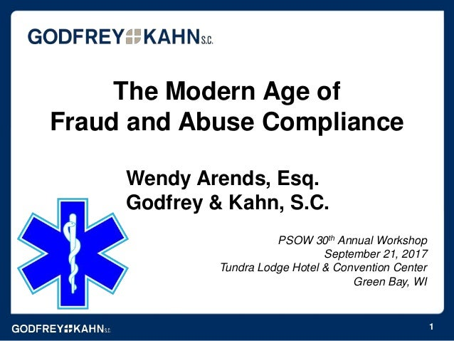 The Modern Age of Fraud and Abuse Compliance PSOW 30th Annual Workshop September 21, 2017 Tundra Lodge Hotel & Convention ...