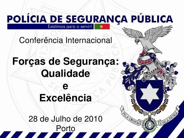 Conferência Internacional  Forças de Segurança:      Qualidade           e      Excelência    28 de Julho de 2010         ...