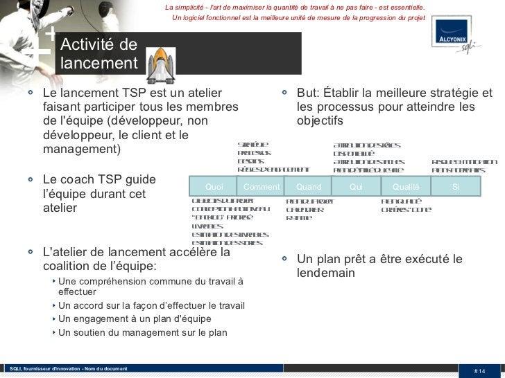 Activité de  lancement <ul><li>Le lancement TSP est un atelier faisant participer tous les membres de l'équipe (développeu...