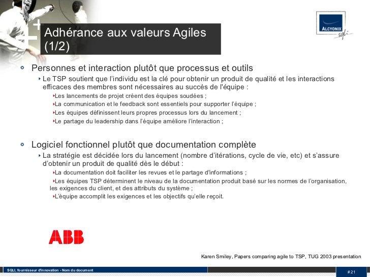 Adhérance aux valeurs Agiles (1/2) <ul><li>Personnes et interaction plutôt que processus et outils </li></ul><ul><ul><li>L...