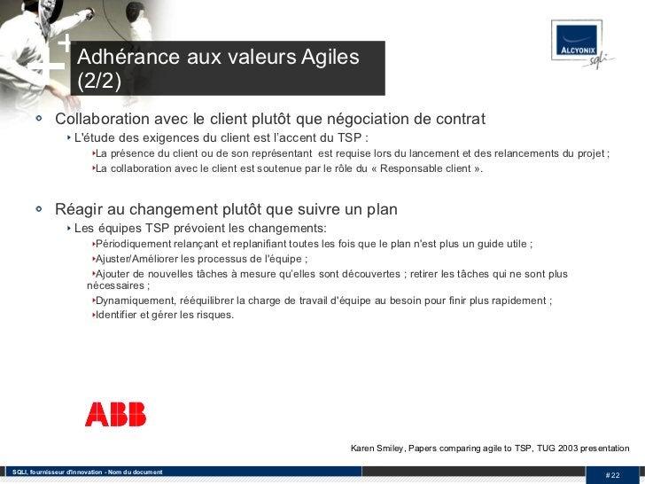 Adhérance aux valeurs Agiles (2/2) <ul><li>Collaboration avec le client plutôt que négociation de contrat </li></ul><ul><u...