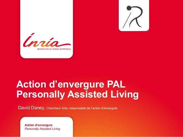 Action d'envergure PALPersonally Assisted LivingDavid Daney, Chercheur Inria, responsable de l'action d'envergure    Acti...