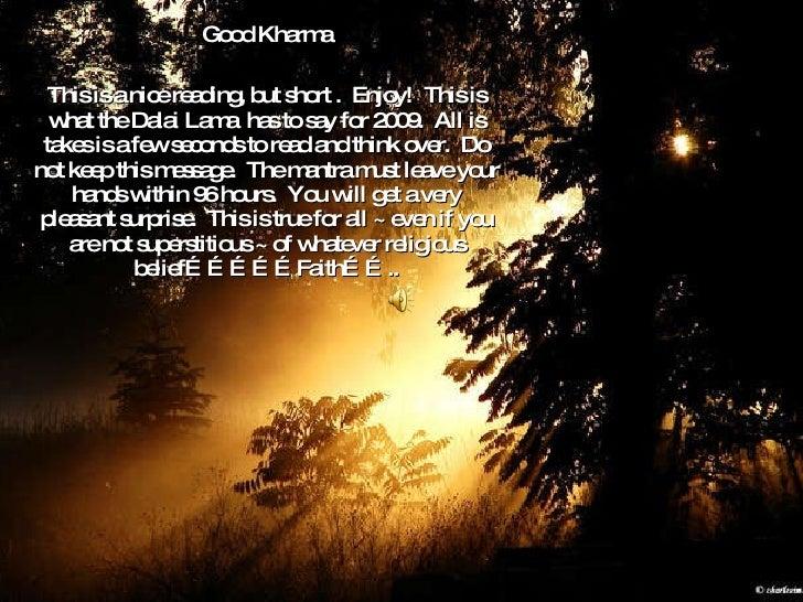 <ul><li>Good Kharma </li></ul><ul><li>This is a nice reading, but short .  Enjoy!  This is what the Dalai Lama  has to say...