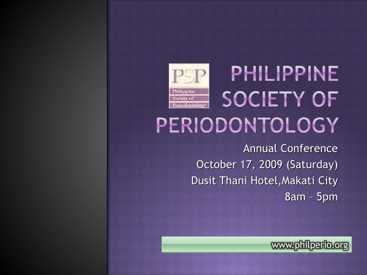 Annual Conference October 17, 2009 (Saturday) Dusit Thani Hotel,Makati City 8am – 5pm
