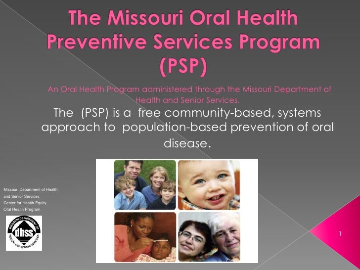 The Missouri Oral Health Preventive Services Program (PSP)<br />1<br />An Oral Health Program administered through the Mis...
