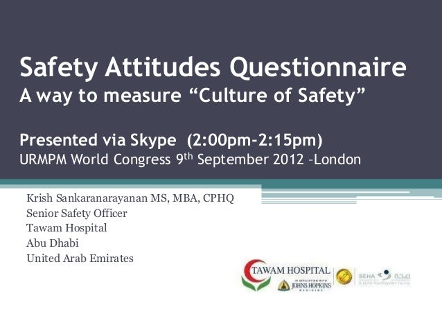 """Safety Attitudes QuestionnaireA way to measure """"Culture of Safety""""Presented via Skype (2:00pm-2:15pm)URMPM World Congress ..."""