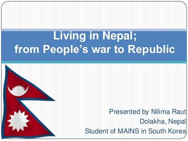 Living in Nepal;from People's war to Republic                   Presented by Nilima Raut                            Dolakh...