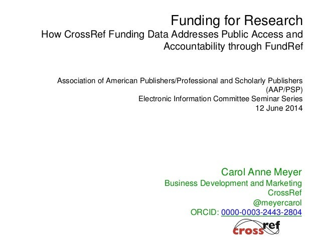 Carol Anne Meyer Business Development and Marketing CrossRef @meyercarol ORCID: 0000-0003-2443-2804 Funding for Research H...