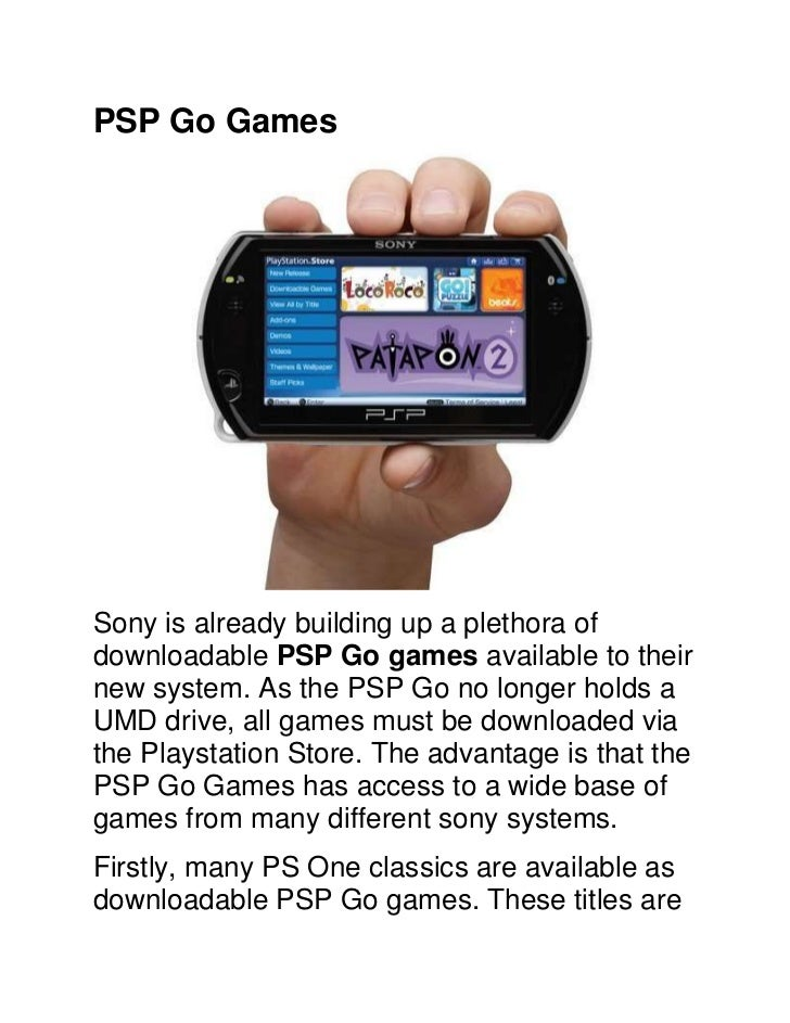PSP Go Games<br />Sony is already building up a plethora of downloadable PSP Go games available to their new system. As th...