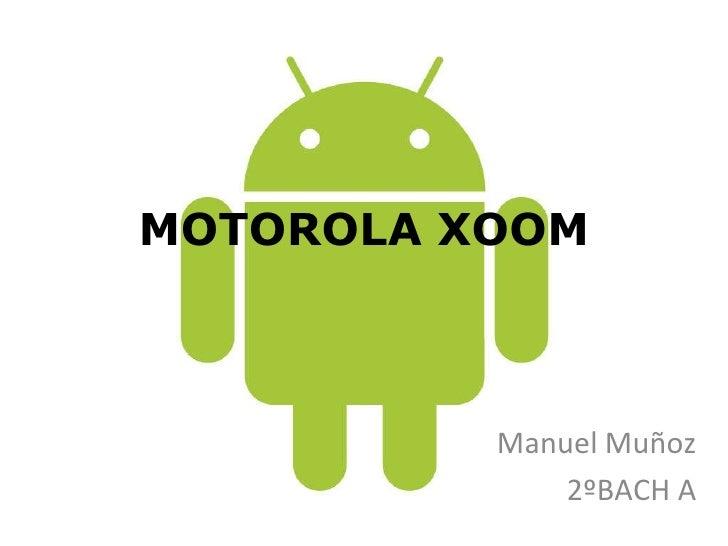 MOTOROLA XOOM Manuel Muñoz 2ºBACH A
