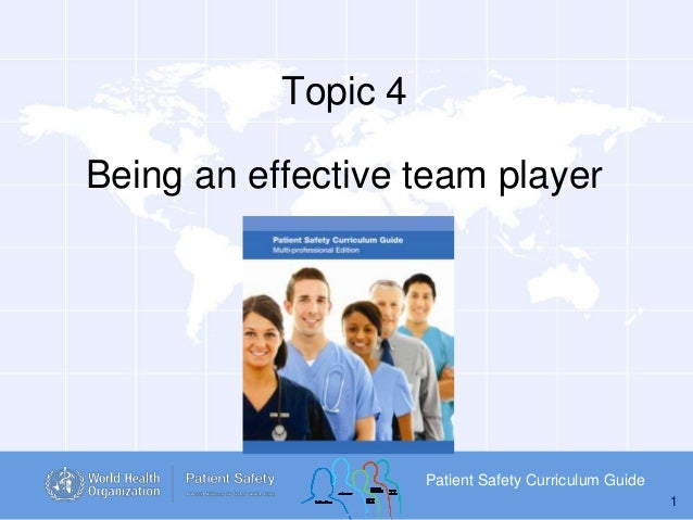 Topic 4 Being an effective team player  Patient Safety Curriculum Guide 1