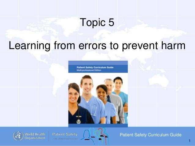 Topic 5  Learning from errors to prevent harm  Patient Safety Curriculum Guide 1