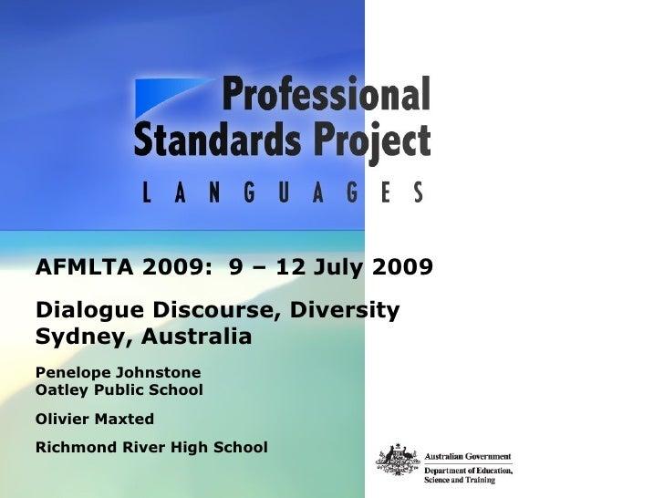 AFMLTA 2009: 9 – 12 July 2009 Dialogue Discourse, Diversity Sydney, Australia Penelope Johnstone Oatley Public School Oliv...