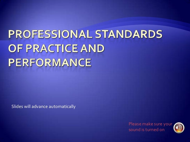 Professional Standards of Practice and Performance <br />Slides will advance automatically<br />Please make sure your soun...