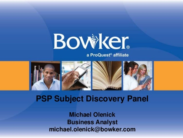 PSP Subject Discovery Panel Michael Olenick Business Analyst michael.olenick@bowker.com