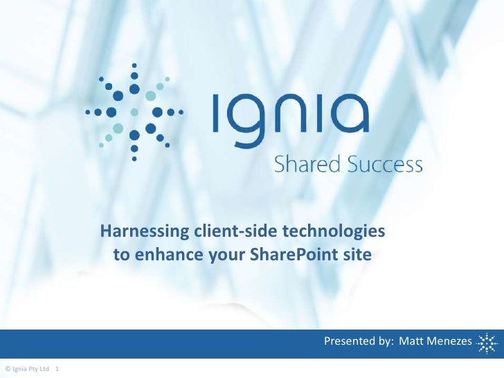 Harnessing client-side technologies                     to enhance your SharePoint site                                   ...