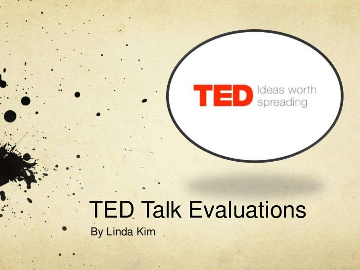 TED Talk EvaluationsBy Linda Kim