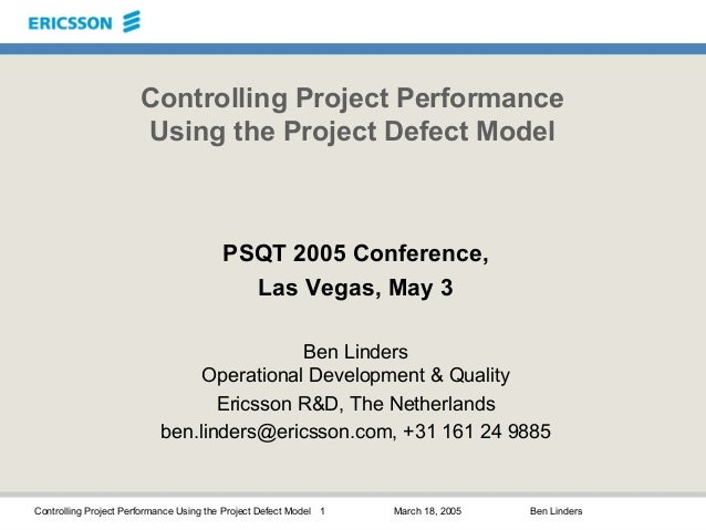 Controlling Project Performance Using the Project Defect Model 1 March 18, 2005 Ben Linders Controlling Project Performanc...