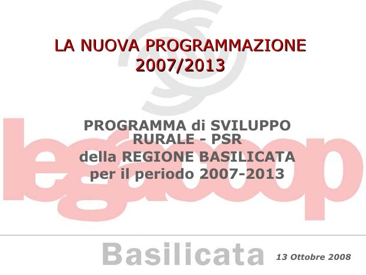 LA NUOVA PROGRAMMAZIONE 2007/2013 PROGRAMMA di SVILUPPO RURALE - PSR della REGIONE BASILICATA per il periodo 2007-2013