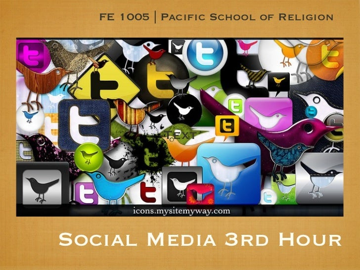 FE 1005   Pacific School of Religion            TextSocial Media 3rd Hour