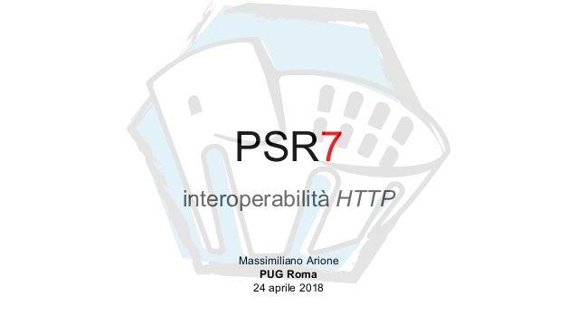 PSR7 interoperabilità HTTP Massimiliano Arione PUG Roma 24 aprile 2018
