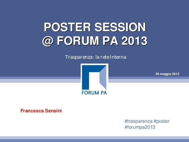 29 maggio 2013POSTER SESSION@ FORUM PA 2013POSTER SESSION@ FORUM PA 2013Trasparenza: la rete InternaFrancesca Sensini#tras...
