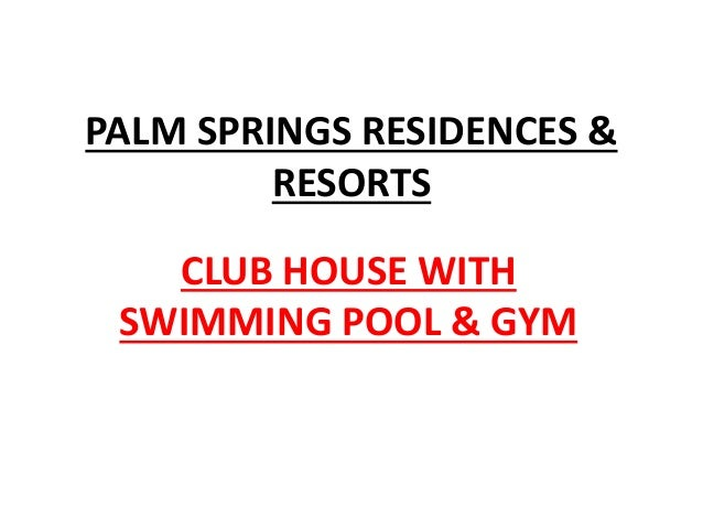 PALM SPRINGS RESIDENCES & RESORTS CLUB HOUSE WITH SWIMMING POOL & GYM