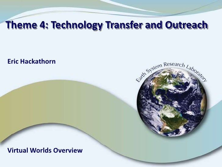 Theme 4: Technology Transfer and Outreach  <br />Eric Hackathorn<br />Virtual Worlds Overview<br />