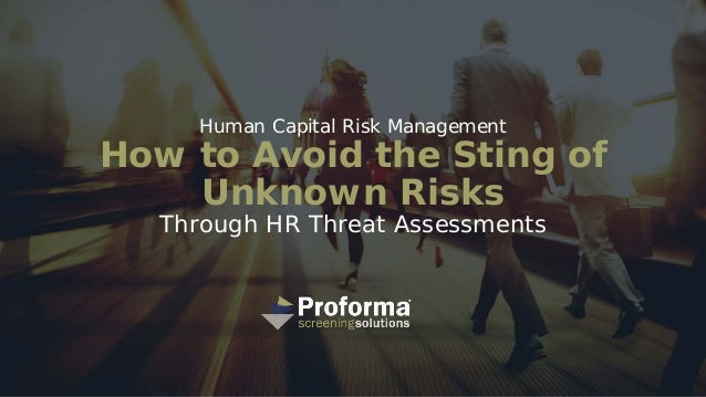 Human Capital Risk Management How to Avoid the Sting of Unknown Risks Through HR Threat Assessments