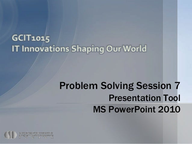 Page 1 Problem Solving Session 7 Presentation Tool MS PowerPoint 2010