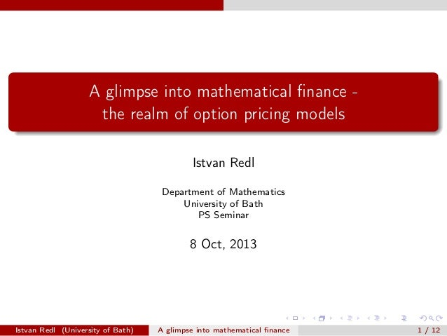 A glimpse into mathematical finance the realm of option pricing models Istvan Redl Department of Mathematics University of ...