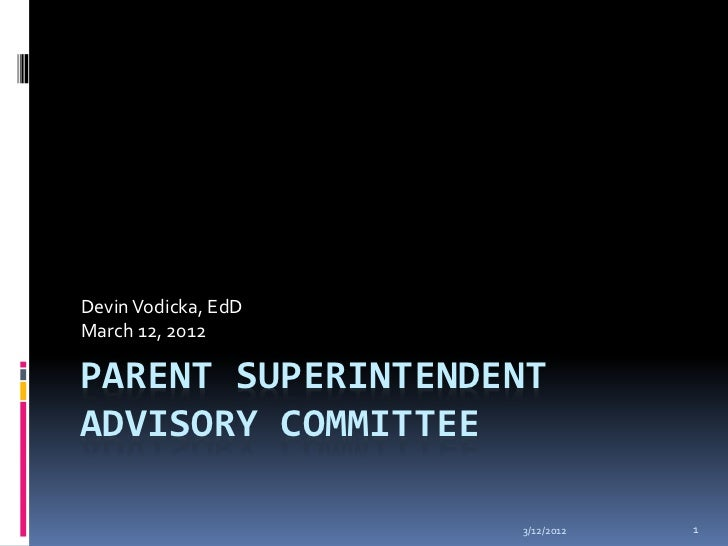 Devin Vodicka, EdDMarch 12, 2012PARENT SUPERINTENDENTADVISORY COMMITTEE                     3/12/2012   1