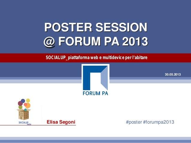 30.05.2013POSTER SESSION@ FORUM PA 2013SOCIALUP_piattaforma web e multidevice per l'abitareElisa Segoni #poster #forumpa20...