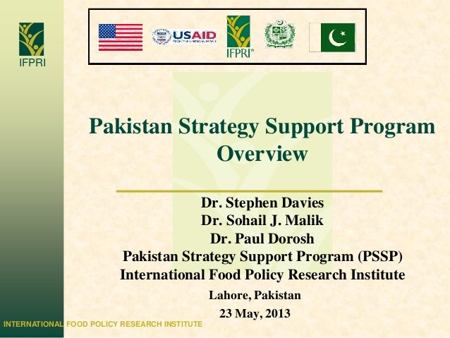 INTERNATIONAL FOOD POLICY RESEARCH INSTITUTEIFPRIPakistan Strategy Support ProgramOverviewDr. Stephen DaviesDr. Sohail J. ...