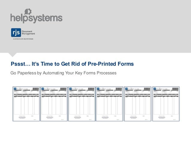 Pssst… It's Time to Get Rid of Pre-Printed Forms Go Paperless by Automating Your Key Forms Processes