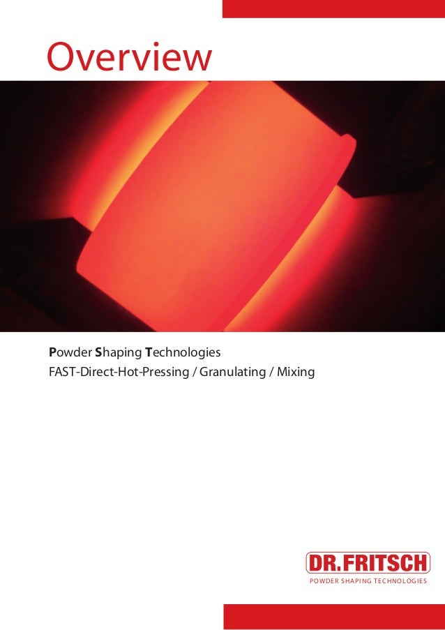 Overview  Powder Shaping Technologies FAST-Direct-Hot-Pressing / Granulating / Mixing  POWDER SHAPING TECHNOLOGIES