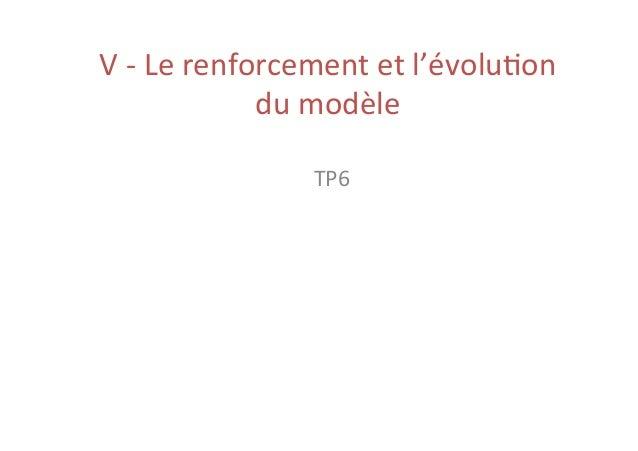 V  -‐  Le  renforcement  et  l'évolu2on   du  modèle   TP6
