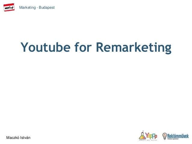 Marketing - Budapest Maczkó István Youtube for Remarketing