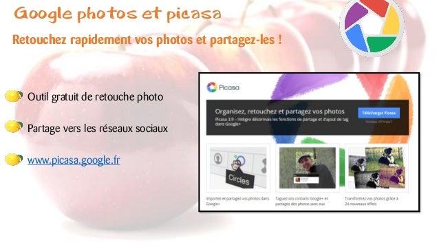 Google photos et picasa Retouchez rapidement vos photos et partagez-les ! Outil gratuit de retouche photo Partage vers les...