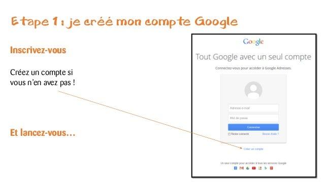 Etape 1 : je créé mon compte Google Inscrivez-vous Créez un compte si vous n'en avez pas ! Et lancez-vous…