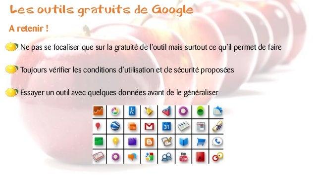 Les outils gratuits de Google A retenir ! Ne pas se focaliser que sur la gratuité de l'outil mais surtout ce qu'il permet ...