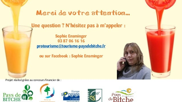 Merci de votre attention… Une question ? N'hésitez pas à m'appeler : Sophie Ensminger 03 87 06 16 16 protourisme@tourisme-...